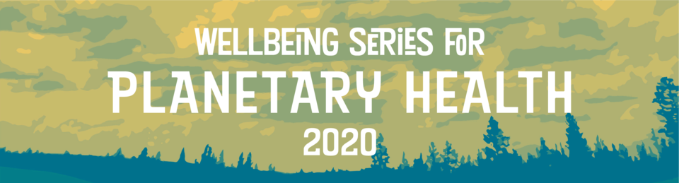 Wellbeing Series for Planetary Health Part Three