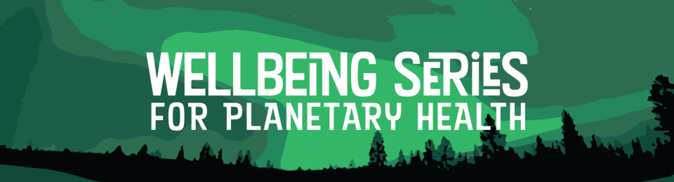 Wellbeing Series for Planetary Health