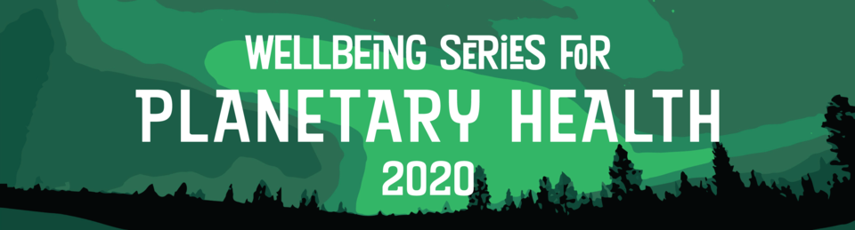Wellbeing Series for Planetary Health 2020
